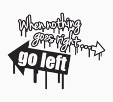 When Nothing Goes Right Go Left Graffiti by Style-O-Mat