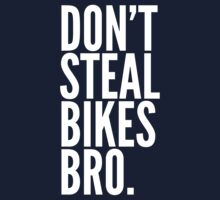Don't Steal Bikes Bro by DropBass