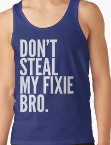 Don't Steal My Fixie Bro Tank Top