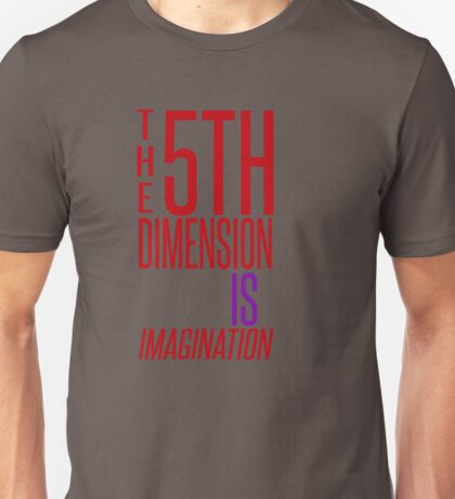 The 5th Dimension IS Imagination Unisex T-Shirt