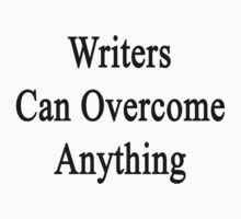 Writers Can Overcome Anything  by supernova23