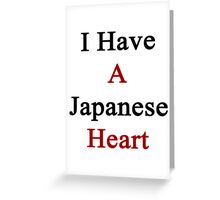 I Have A Japanese Heart  Greeting Card