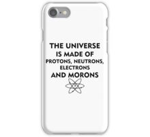 The universe is made of protons, neutrons, electrons and morons (black) iPhone Case/Skin