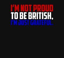 I'm not proud to be British, I'm just grateful. Unisex T-Shirt
