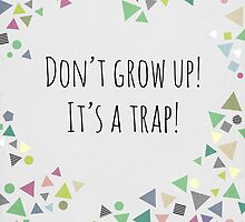 Don't grow up (It's a trap!) by Mareike Böhmer