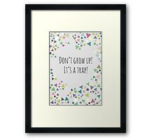 Don't grow up (It's a trap!) Framed Print