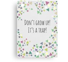 Don't grow up (It's a trap!) Canvas Print