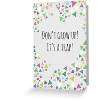 Don't grow up (It's a trap!) Greeting Card