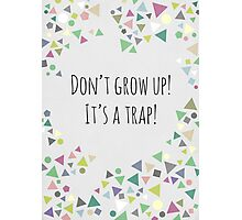 Don't grow up (It's a trap!) Photographic Print