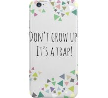 Don't grow up (It's a trap!) iPhone Case/Skin