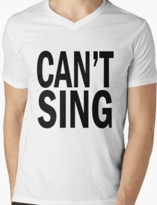 can't SING. Mens V-Neck T-Shirt