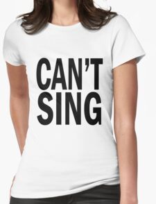 can't SING. Womens Fitted T-Shirt