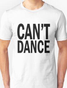 can't DANCE. Unisex T-Shirt