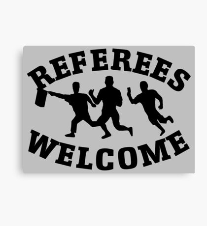 Referees welcome! (Refugees welcome parody) Canvas Print