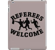 Referees welcome! (Refugees welcome parody) iPad Case/Skin