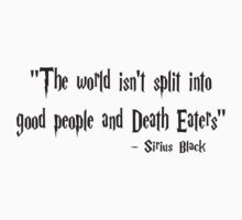 The World Isn't Split Into Good People And Death Eaters (Harry Potter Quote) T-Shirt