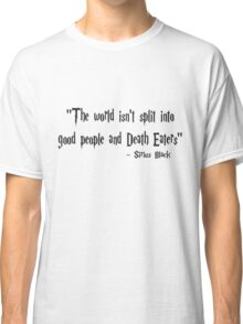The World Isn't Split Into Good People And Death Eaters (Harry Potter Quote) Classic T-Shirt