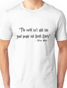 The World Isn't Split Into Good People And Death Eaters (Harry Potter Quote) Unisex T-Shirt