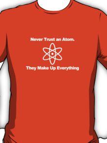 Never trust an atom... T-Shirt