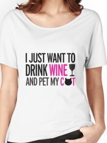 I just want to drink wine and pet my cat, cat, wine, funny Women's Relaxed Fit T-Shirt