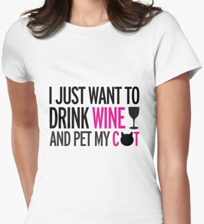 I just want to drink wine and pet my cat, cat, wine, funny Womens Fitted T-Shirt