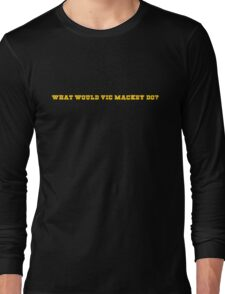 What would Vic Mackey do? Long Sleeve T-Shirt