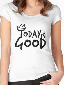 Today Is Good Women's Fitted Scoop T-Shirt