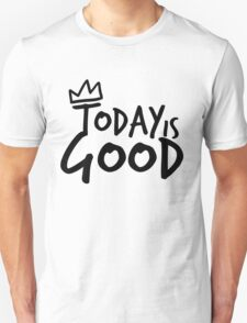 Today Is Good Unisex T-Shirt