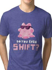 Do you even SHIFT?! Tri-blend T-Shirt