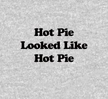 Hot Pie Looked Like Hot Pie Unisex T-Shirt
