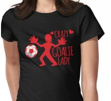 Crazy Goalie Soccer Ball Lady Womens Fitted T-Shirt