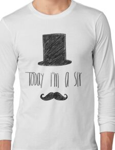 Today I'm A Sir Long Sleeve T-Shirt