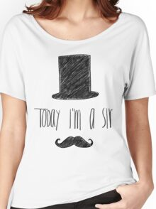 Today I'm A Sir Women's Relaxed Fit T-Shirt