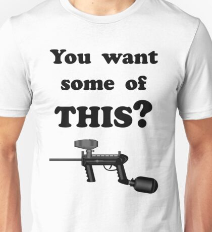 Paintball. You want some of THIS? BL. Unisex T-Shirt
