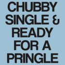 Chubby, Single & Ready for a Pringle by gemzi-ox