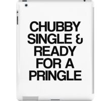 Chubby, Single & Ready for a Pringle iPad Case/Skin