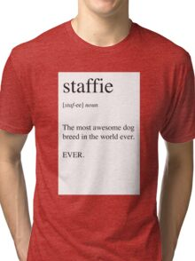 Staffie - Best Dog Ever. EVER. Tri-blend T-Shirt