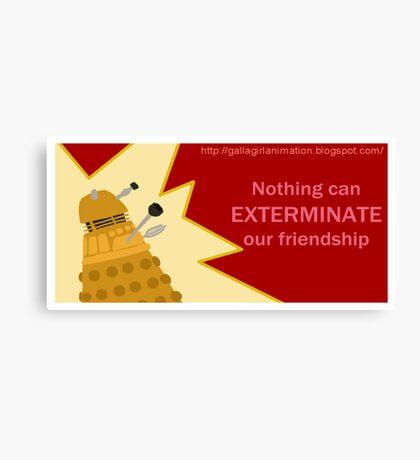 Nothing can Exterminate our Friendship Canvas Print