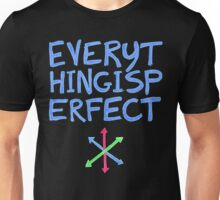 Everything Is Perfect Unisex T-Shirt