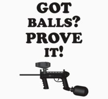 Paintball. Got Balls? Prove It. BL. by DavidAtchley