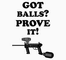 Paintball. Got Balls? Prove It. BL. Unisex T-Shirt