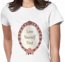 Love yourself First Quote Womens Fitted T-Shirt