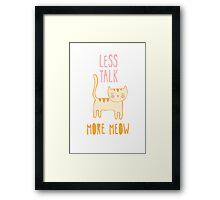 Less Talk, More Meow Framed Print