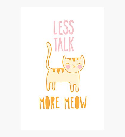 Less Talk, More Meow Photographic Print
