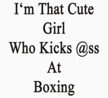I'm That Cute Girl Who Kicks Ass At Boxing by supernova23