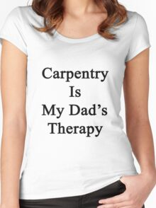 Carpentry Is My Dad's Therapy  Women's Fitted Scoop T-Shirt