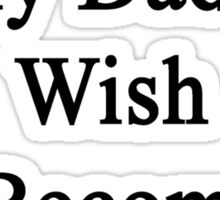 I Support My Dad's Wish To Become A Carpenter  Sticker