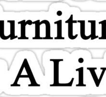 My Dad Doesn't Fix Furniture For A Living He Does It For Fun  Sticker