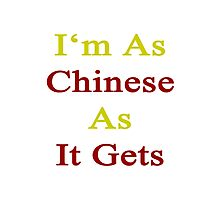 I'm As Chinese As It Gets Photographic Print