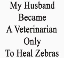 My Husband Became A Veterinarian Only To Heal Zebras by supernova23